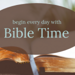 Begin Every Day With Bible Time