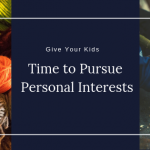Give Kids Time to Pursue Personal Interests
