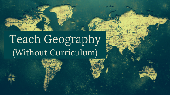 Teach Geography Without Curriculum